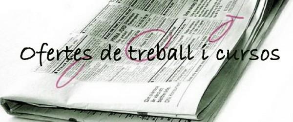 OFERTES DE TREBALL I CURSOS