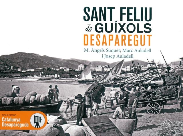 """L'Arxiu Municipal de Sant Feliu de Guíxols publica el llibre de fotografies antigues """"Sant Feliu de Guíxols desaparegut"""""""